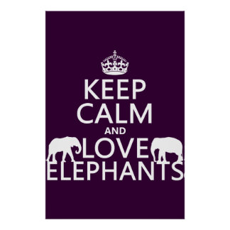 Keep Calm and Love Elephants (any color) Poster