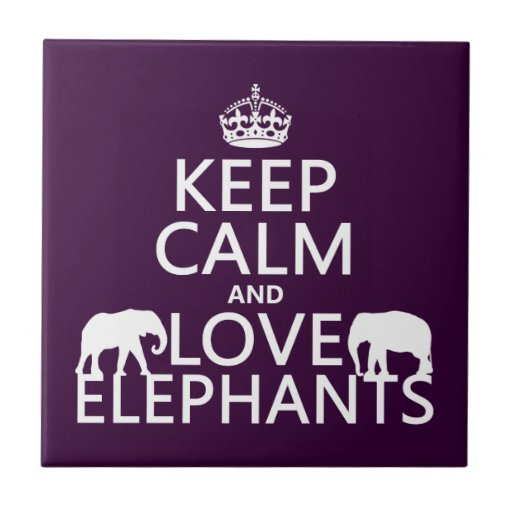 Keep Calm and Love Elephants (any color) Ceramic Tiles