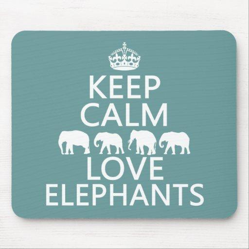 Keep Calm and Love Elephants (customizable colors) Mousepads