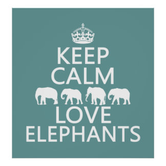 Keep Calm and Love Elephants (customizable colors) Poster