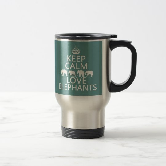 Keep Calm and Love Elephants (customizable colors) Travel Mug