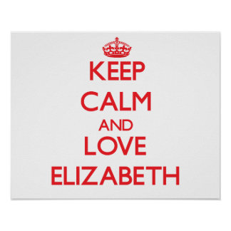 Keep Calm and Love Elizabeth Poster