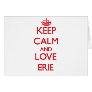 Keep Calm and Love Erie Greeting Card