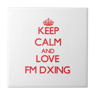 Keep calm and love Fm Dxing Tiles