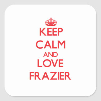 Keep calm and love Frazier Square Sticker