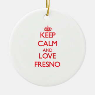 Keep Calm and Love Fresno Ceramic Ornament