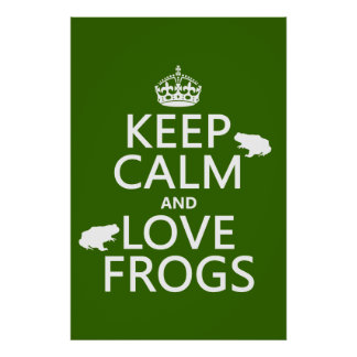 Keep Calm and Love Frogs (any background color) Poster