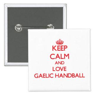 Keep calm and love Gaelic Handball Pins