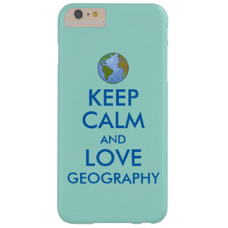 Keep Calm and Love Geography Customizable Barely There iPhone 6 Plus Case