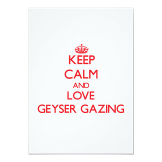 Keep calm and love Geyser Gazing 5x7 Paper Invitation Card