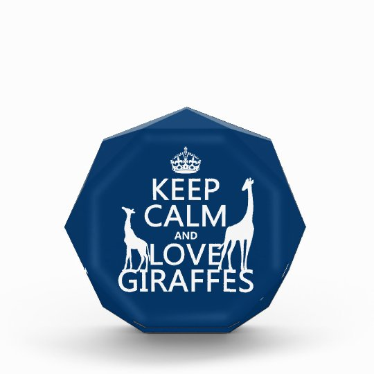 Keep Calm and Love Giraffes - all colours Acrylic Award
