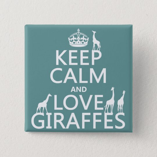 Keep Calm and Love Giraffes (any color) Button