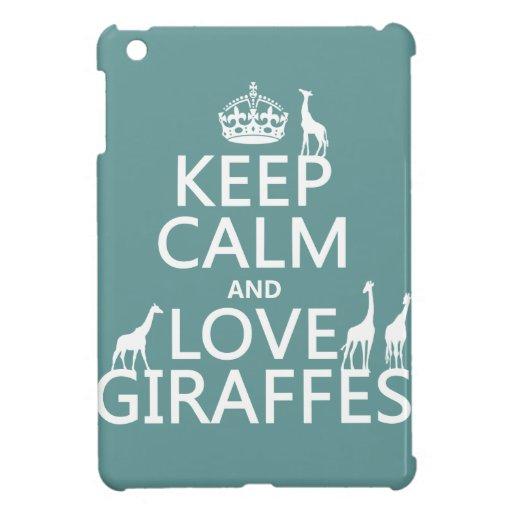 Keep Calm and Love Giraffes (any color) iPad Mini Cases
