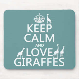 Keep Calm and Love Giraffes (any color) Mouse Pad