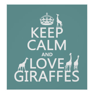 Keep Calm and Love Giraffes (any color) Poster