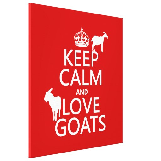 Keep Calm and Love Goats (any background color) Stretched Canvas Print
