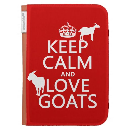 Keep Calm and Love Goats (any background color) Kindle Cases