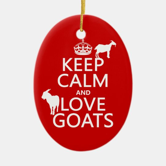Keep Calm and Love Goats (any background color) Ceramic Ornament