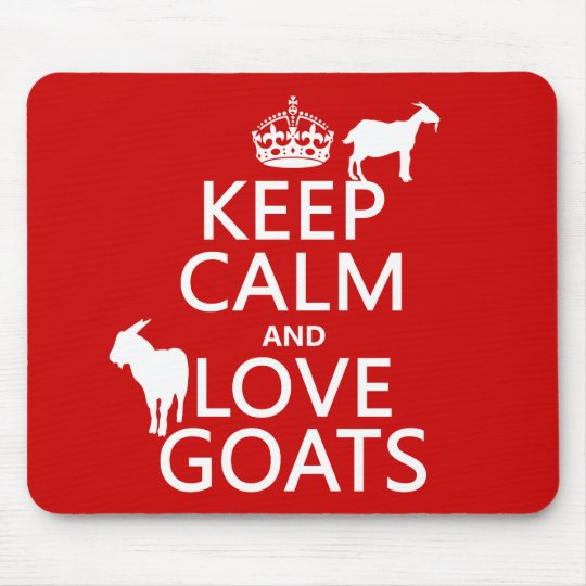 Keep Calm and Love Goats (any background color) Mouse Pad