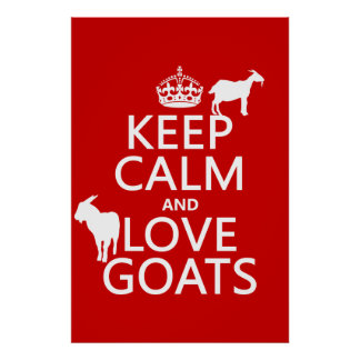 Keep Calm and Love Goats (any background color) Poster