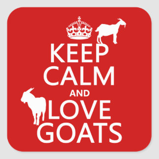 Keep Calm and Love Goats (any background color) Square Sticker