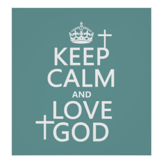 Keep Calm and Love God - all colors Poster