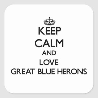 Keep calm and Love Great Blue Herons Square Sticker