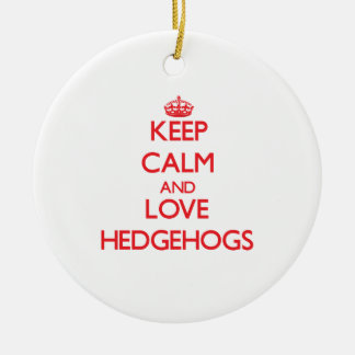 Keep calm and love Hedgehogs Ornament