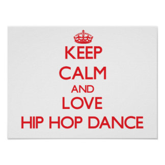 Keep calm and love Hip Hop Dance Poster