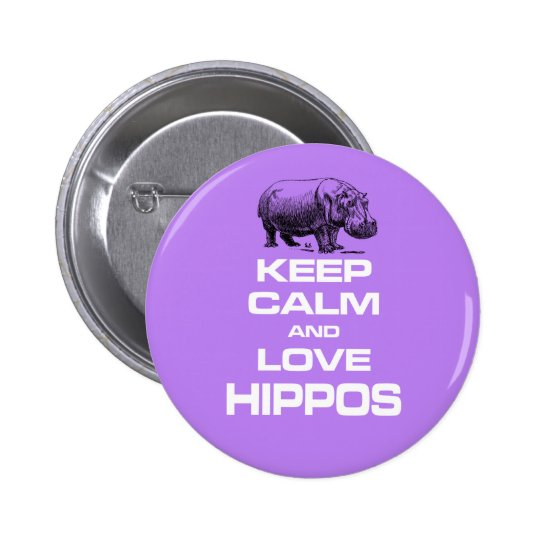 Keep Calm and Love Hippos Hippotamus Fun Design Button