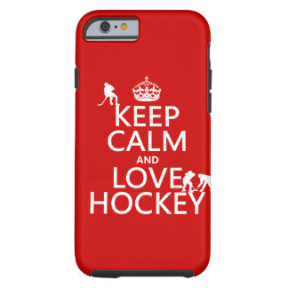Keep Calm and Love Hockey ( color) Tough iPhone 6 Case
