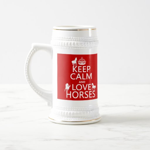 Keep Calm and Love Horses - all colors Beer Stein