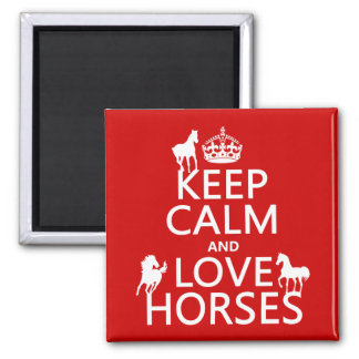 Keep Calm and Love Horses - all colors Magnet