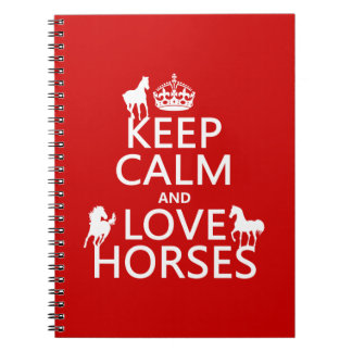 Keep Calm and Love Horses - all colors Spiral Notebook