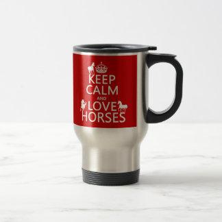 Keep Calm and Love Horses - all colors Travel Mug