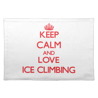 Keep calm and love Ice Climbing Placemats