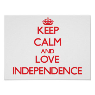 Keep Calm and Love Independence Posters