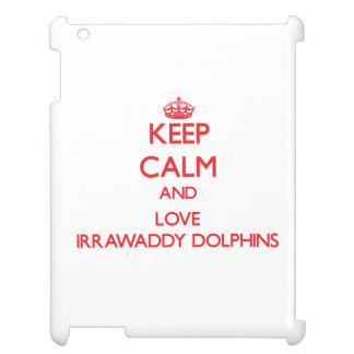 Keep calm and love Irrawaddy Dolphins iPad Cover