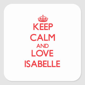 Keep Calm and Love Isabelle Square Sticker