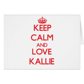 Keep Calm and Love Kallie Greeting Card