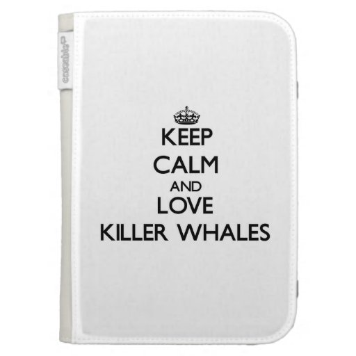 Keep calm and Love Killer Whales Case For The Kindle