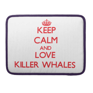 Keep calm and love Killer Whales Sleeves For MacBook Pro
