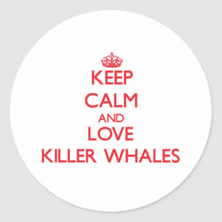 Keep calm and love Killer Whales Classic Round Sticker