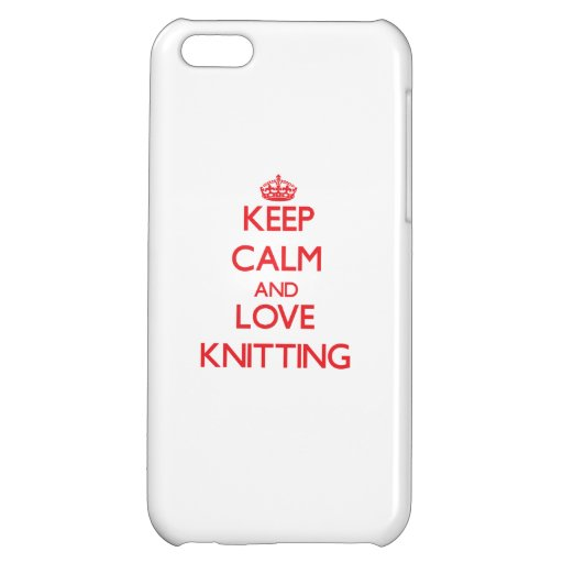 Keep calm and love Knitting iPhone 5C Covers
