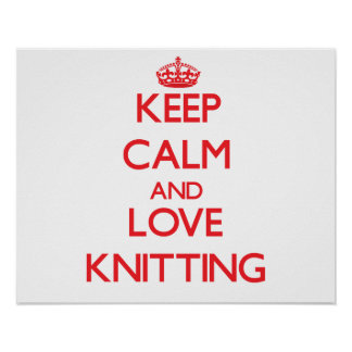 Keep calm and love Knitting Posters