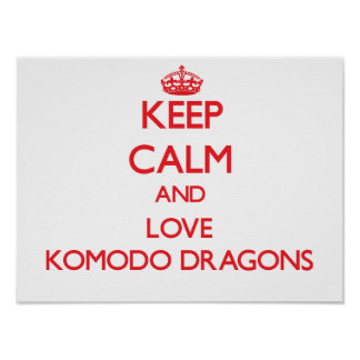 Keep calm and love Komodo Dragons Posters