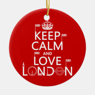 Keep Calm and Love London (any background color) Ceramic Ornament