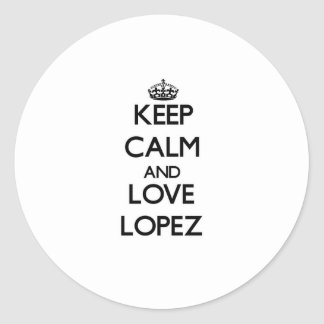 Keep calm and love Lopez Classic Round Sticker