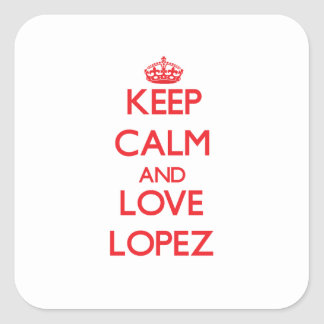 Keep calm and love Lopez Square Sticker