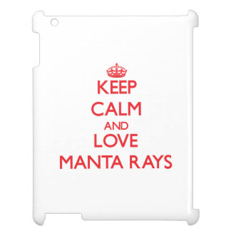 Keep calm and love Manta Rays Cover For The iPad 2 3 4